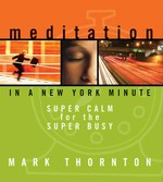 Meditation In a New York Minute: Super Calm for the Super Busy (Audio CDs)<br>By: Mark Thornton