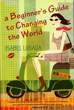 Beginner's Guide to Changing the World  <br>By: Isabel Losada