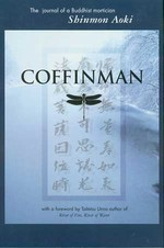 Coffinman: The Journal of a Buddhist Mortician <br> By: Shinman Aoki