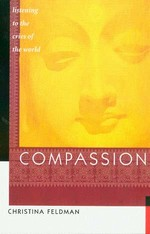 Compassion: Listening to the Cries of the World  <br> By: Christina Feldman