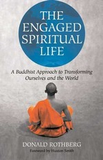 Engaged Spiritual Life: A Buddhist Approach to Transforming Ourselves and the World <br>By: Donald Rothberg
