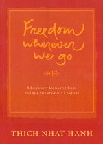 Freedom Wherever We Go: A Buddhist Monastic Code for the 21st Century  <br>  By: Thich Nhat Hanh