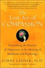 Lost Art of Compassion: Discovering the Practice of Happiness in the Meeting of Buddhism and Psychology  <br>  By: Lorne Ladner