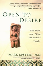Open to Desire: The Truth about What the Buddha Taught <br> By: Mark Epstein, M.D.