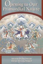 Opening to Our Primordial Nature  <br> By: Khenchen Palden Sherab & Khenpo Tsewang Dongyal