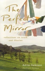 Perfect Mirror: Reflections on Truth and Illusion <br> By: Adrian Feldmann (Thubten Gyatso)