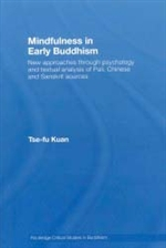 Mindfulness in Early Buddhism: New Approaches Through Psychology and Textual Analysis of Pali, Chinese and Sanskrit Sources    By: Tse-fu Kuan