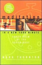 Meditation In a New York Minute: Super Calm for the Super Busy<br>By: Mark Thornton