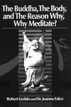 Buddha, The Body, and The Reason Why, Why Meditate?<br> By: Robert Leshin & Joanna Falco