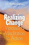 Realizing Change: Vipassana Meditation in Action,  Ian Hetherington