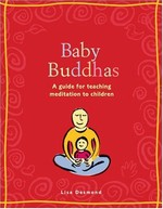 Baby Buddhas, A Guide for Teaching Meditation to Children <br> By: Lisa Desmond