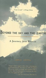 Beyond the Sky and the Earth, A Journey into Bhutan <br>  Jamie Zeppa
