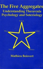 Five Aggregates: Understanding Theravada Psychology and Soteriology <br> By: Mathieu Boisvert