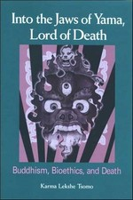 Into the Jaws of Yama, Lord of Death: Buddhism, Bioethics, and Death <br>By: Karma Lekshe Tsomo