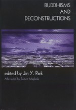 Buddhisms and Deconstructions<br>By: Jin Y. Park (ed.)