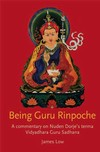 Being Guru Rinpoche: A Commentary on Nuden Dorje's Terma Vidyadhara Guru Sadhana <br>By: James Low