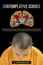 Contemplative Science : Where Buddhism and Neuroscience Converge <br>By: Alan Wallace, Brian Model