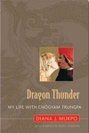 Dragon Thunder : My Life with Chogyam Trungpa <br>By: Diana J. Mukpo, Carolyn Gimian