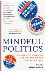 Mindful Politics : A Buddhist Guide to Making the World a Better Place <br> By: Melvin McLeod (Editor)