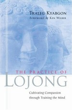 Practice of Lojong: Cultivating Compassion through Training the Mind <br> By: Traleg Rinpoche