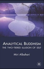 Analytical Buddhism: The Two-Tiered Illusion of Self <br> By: Miri Albahari