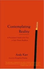 Contemplating Reality; A Practitioner's Guide to the View in Indo-Tibetan Buddhism <br> By: Andy Karr