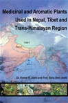 Medicinal and Aromatic Plants Used in Nepal, Tibet and Trans-Himalayan Region  <br> By: Dr. Kamal K. Josh and Prof Sanu Devi Joshi