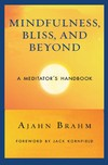 Mindfulness, Bliss, and Beyond: A Meditator's Handbook <br>  By: Ajahn Brahm