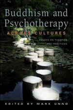 Buddhism and Psychotherapy Across Cultures, Essays on Theories and Practices <b> By: Mark Unno, Editor