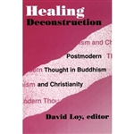 Healing Deconstruction : Postmodern Thought in Buddhism and Christianity