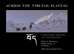 Across the Tibetan Plateau: Ecosystems, Wildlife, and Conservation <BR> By: Robert L. Fleming Jr., Dorje Tsering & Liu Wulin