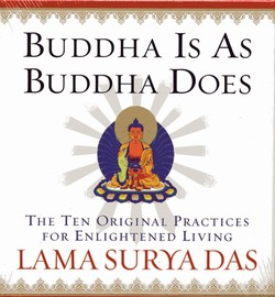 Buddha Is As Buddha Does: The Ten Original Practices for Enlightened (Audio CDs) <br> By: Lama Surya Das
