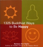 1325 Buddhist Ways to Be Happy <br> By: Barbara Ann Kipfer