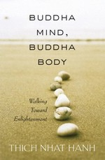 Buddha Mind, Buddha Body: Walking Toward Enlightenment <br> By: Thich Nhat Hanh
