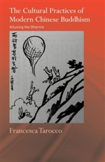 Cultural Practices of Modern Chinese Buddhism: Attuning the Dharma, Francesca Tarocco