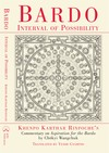 Bardo: Interval of Possibility, Khenpo Karthar Rinpoche's Teaching on <i> Aspiration for Liberation in the Bardo,</i> by Chokyi Wangchuk