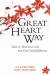 Great Heart Way: How To Heal Your Life and Find Self-Fulfillment <br>BY: Gerry Shishin Wick & Ilia Shinko Perez