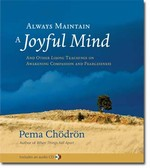 Always Maintain a Joyful Mind (Book and CD) <br> By: Pema Chodron