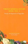 Tibetan Medical Dietary Book: Vol - I, Potency & Preparation of Vegetables <br>  By: Dr. Yangbum Gyal