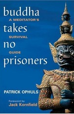 Buddha Takes No Prisoners, A Meditator's Survival Guide <br> By: Patrick Ophuls