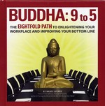 Buddha: 9 to 5: The Eightfold Path to Enlightening Your Workplace and Improving Your Bottom Line <br> By: Nancy Spears