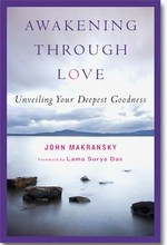 Awakening Through Love: Unveiling Your Deepest Goodness <br>By: John Makransky