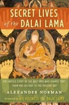 Secret Lives of the Dalai Lama: The Untold Story of the Holy Men Who Shaped Tibet, from Pre-history to the Present Day