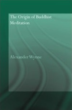 Origin of Buddhist Meditation <br> By: Alexander Wynne