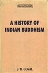 History of Indian Buddhism <Br>By: S. R. Goyal