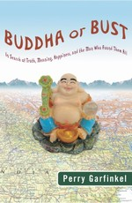 Buddha or Bust: In Search of Truth, Meaning, Happiness, and the Man Who Found Them All <br> By: Perry Garfinkel