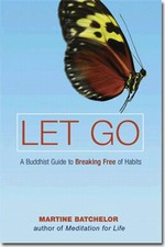 Let Go: A Buddhist Guide to Breaking Free of Habits <br> By: Martine Batchelor