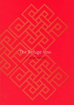 Refuge Vow: A Sourcebook <br> By: Chogyam Trungpa, Jamgon Mipham, Thrangu and Tsoknyi Rinpoche
