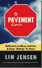 Pavement: Reflections on Mercy, Activism, and Doing Nothing for Peace <br> By: Lin Jensen