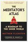 Meditator's Atlas: A Roadmap of the Inner World <br> By: Matthew Flickstein